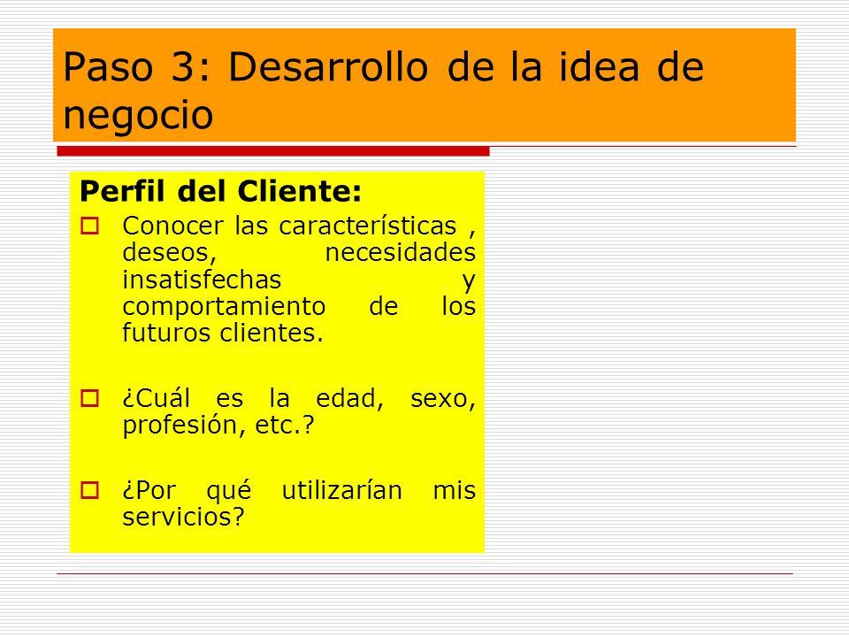 Paso 3: Desarrollo de la idea de negocio Perfil del Cliente: Conocer las características, deseos, necesidades insatisfechas y comportamiento de los fu