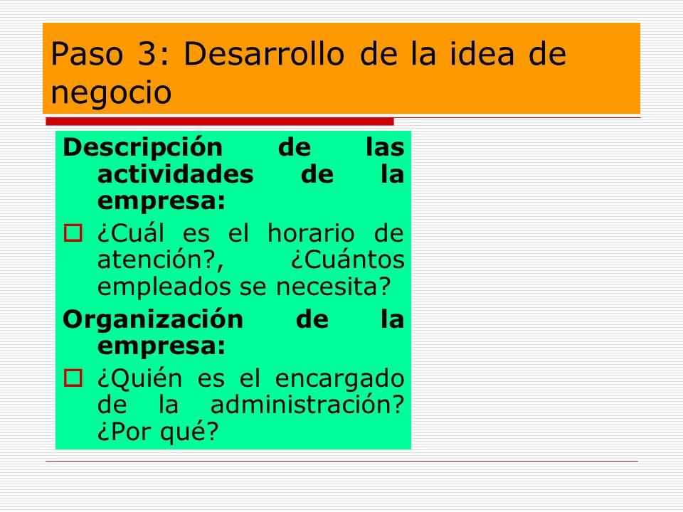 Paso 3: Desarrollo de la idea de negocio Descripción de las actividades de la empresa: ¿Cuál es el horario de atención?, ¿Cuántos empleados se necesit