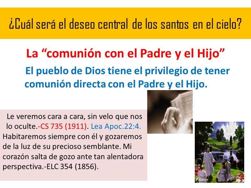 ¿Cuál será el deseo central de los santos en el cielo? La comunión con el Padre y el Hijo El pueblo de Dios tiene el privilegio de tener comunión dire