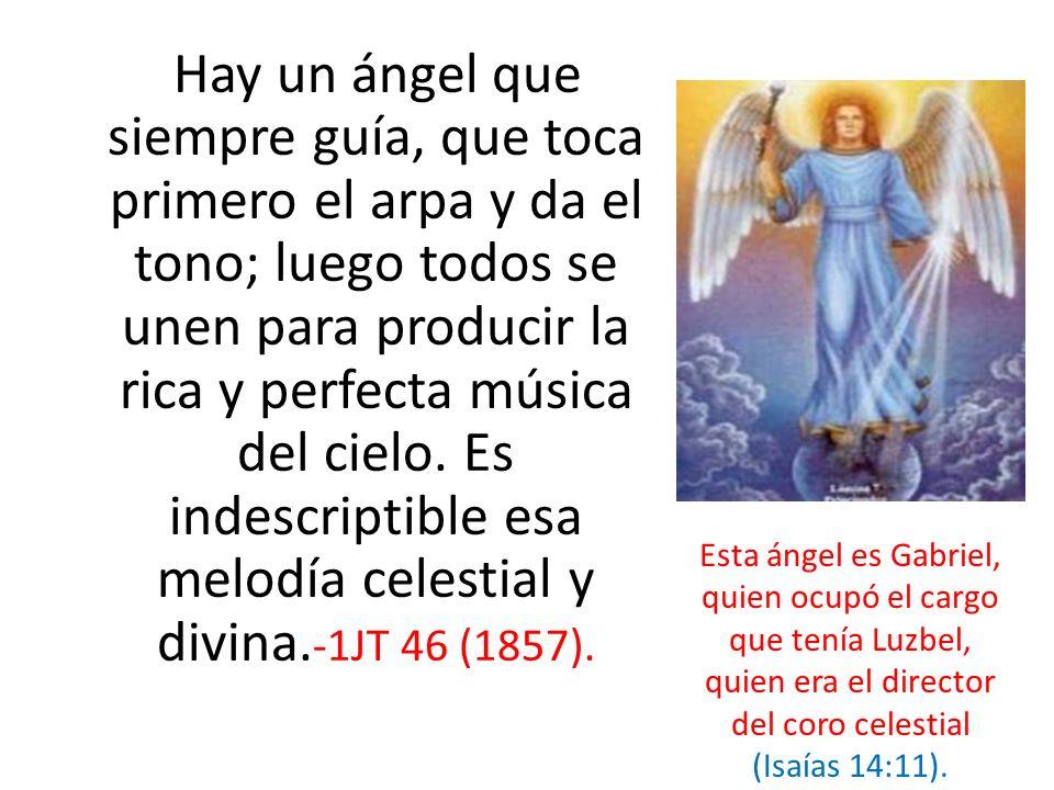Hay un ángel que siempre guía, que toca primero el arpa y da el tono; luego todos se unen para producir la rica y perfecta música del cielo. Es indesc
