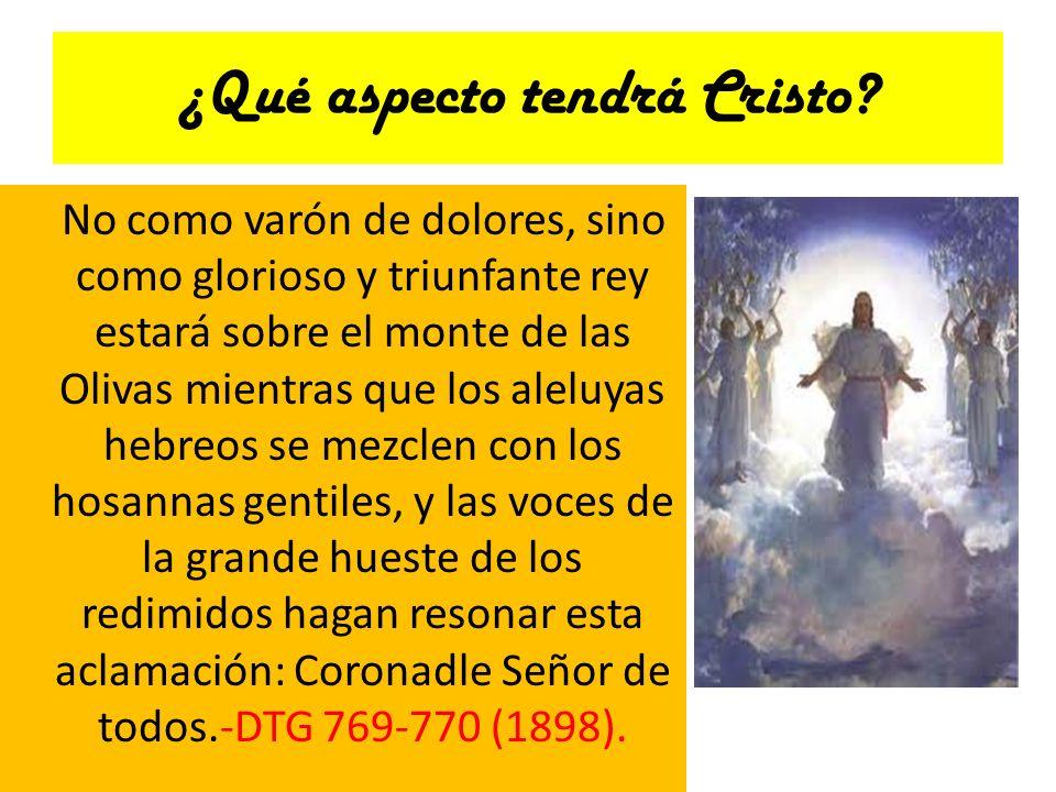 ¿Qué aspecto tendrá Cristo? No como varón de dolores, sino como glorioso y triunfante rey estará sobre el monte de las Olivas mientras que los aleluya