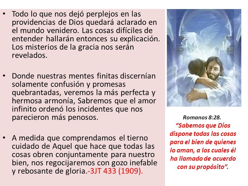 Todo lo que nos dejó perplejos en las providencias de Dios quedará aclarado en el mundo venidero. Las cosas difíciles de entender hallarán entonces su