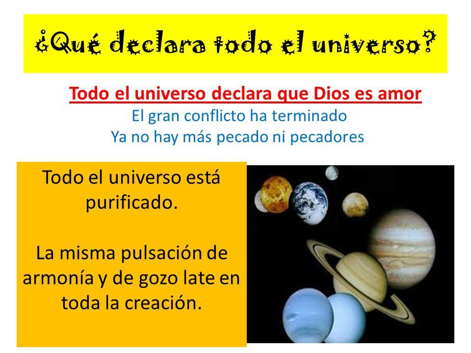 ¿Qué declara todo el universo? Todo el universo declara que Dios es amor El gran conflicto ha terminado Ya no hay más pecado ni pecadores Todo el univ