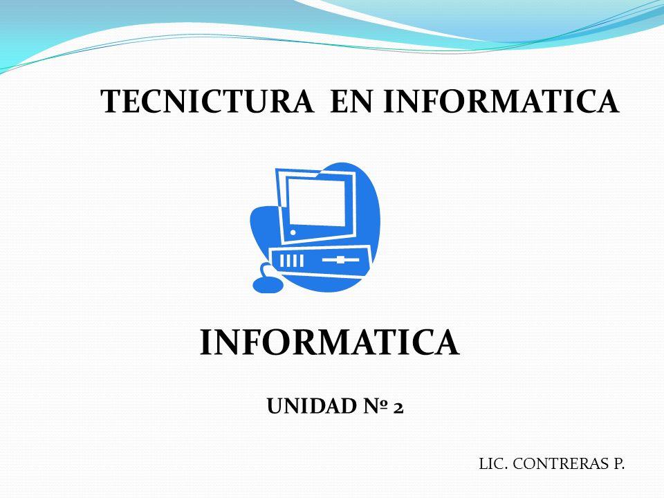 TECNICTURA EN INFORMATICA UNIDAD Nº 2 INFORMATICA LIC. CONTRERAS P.