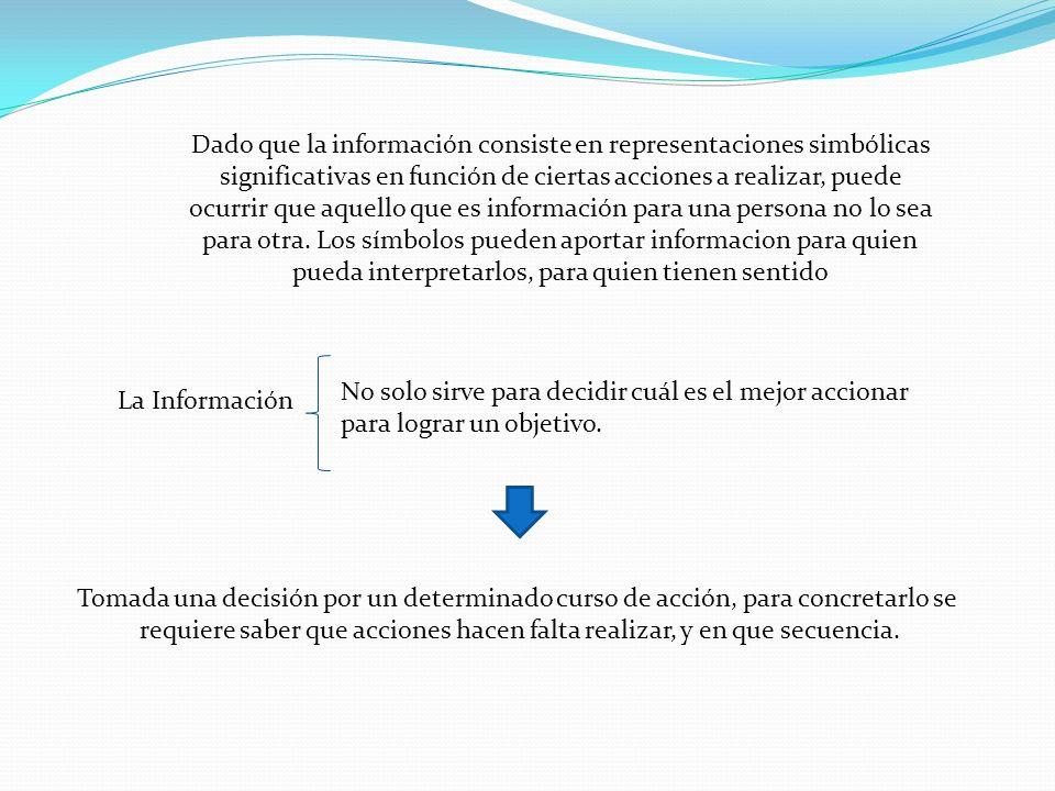 Dado que la información consiste en representaciones simbólicas significativas en función de ciertas acciones a realizar, puede ocurrir que aquello qu