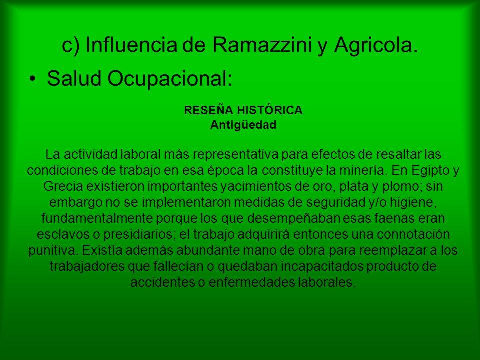 c) Influencia de Ramazzini y Agricola. Salud Ocupacional: RESEÑA HISTÓRICA Antigüedad La actividad laboral más representativa para efectos de resaltar