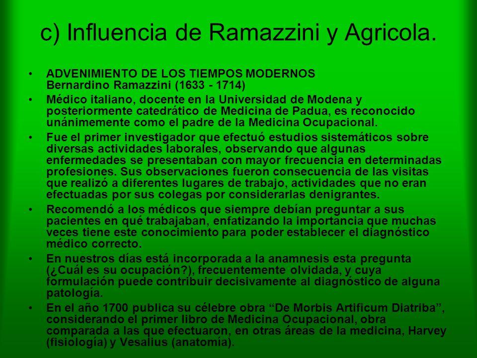 c) Influencia de Ramazzini y Agricola. ADVENIMIENTO DE LOS TIEMPOS MODERNOS Bernardino Ramazzini (1633 - 1714) Médico italiano, docente en la Universi