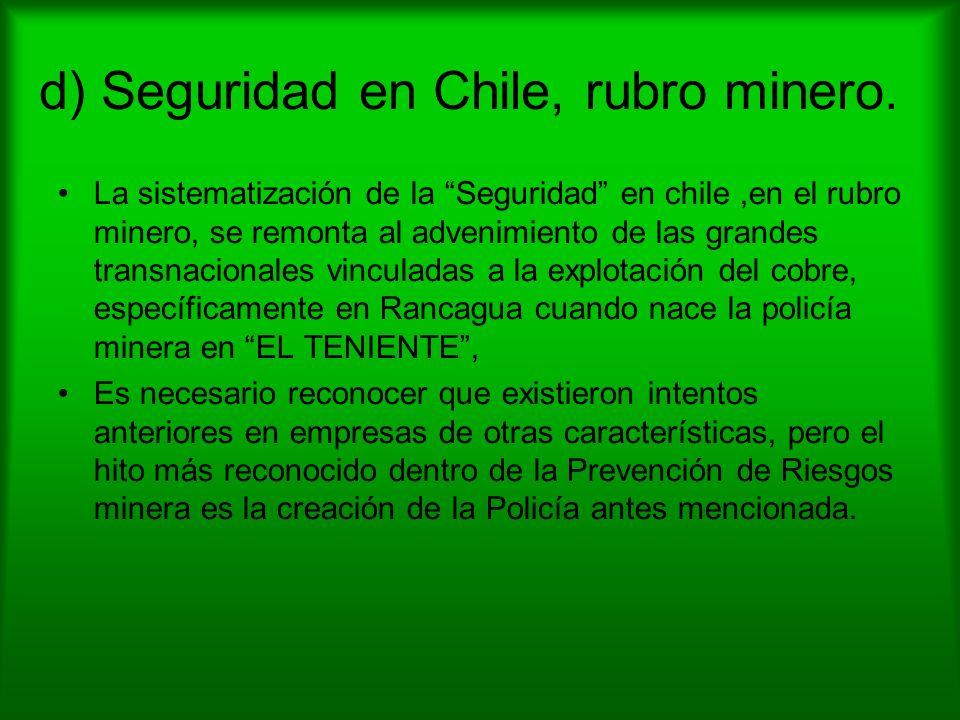 d) Seguridad en Chile, rubro minero. La sistematización de la Seguridad en chile,en el rubro minero, se remonta al advenimiento de las grandes transna