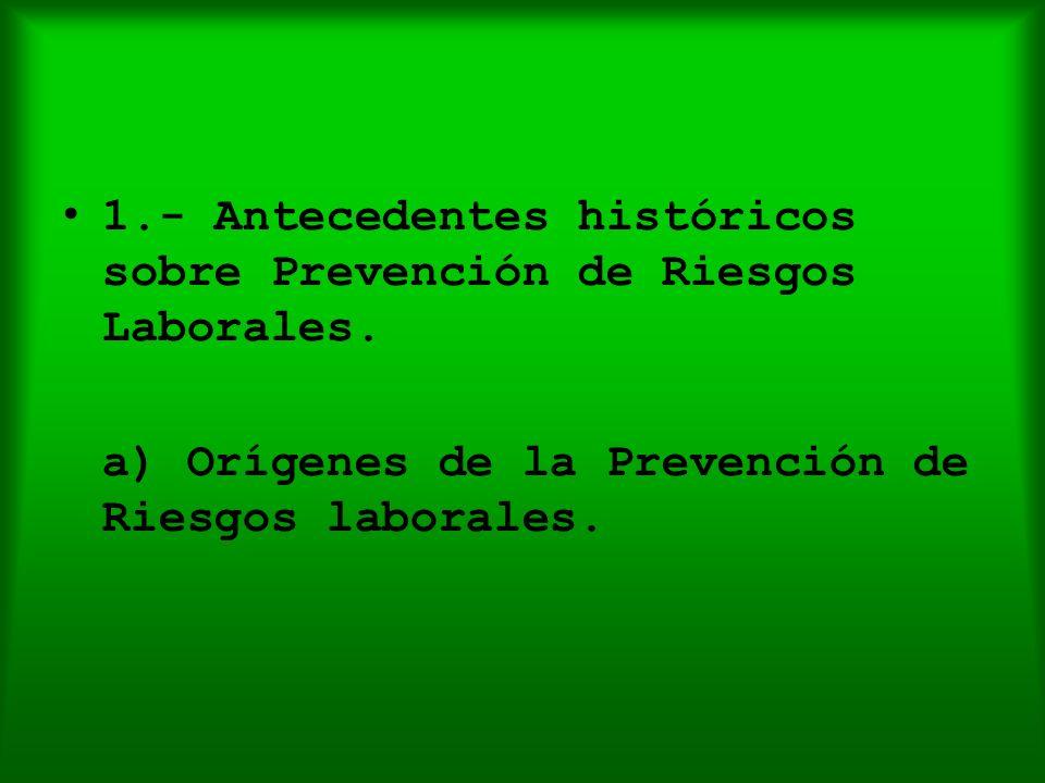 1.- Antecedentes históricos sobre Prevención de Riesgos Laborales. a) Orígenes de la Prevención de Riesgos laborales.