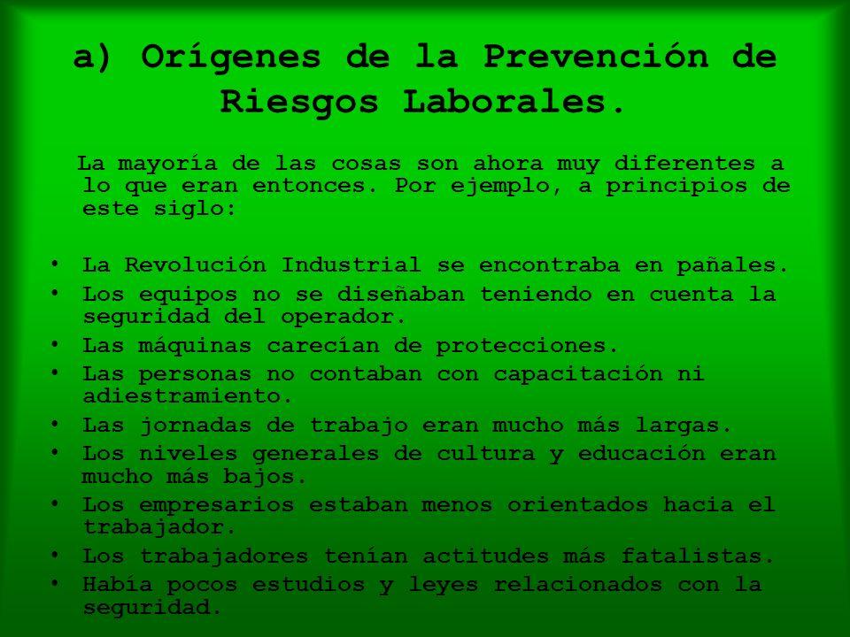 a) Orígenes de la Prevención de Riesgos Laborales. La mayoría de las cosas son ahora muy diferentes a lo que eran entonces. Por ejemplo, a principios