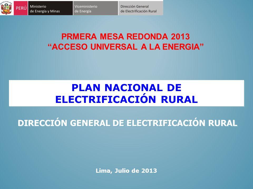 PLAN NACIONAL DE ELECTRIFICACIÓN RURAL PLAN NACIONAL DE ELECTRIFICACIÓN RURAL Lima, Julio de 2013 DIRECCIÓN GENERAL DE ELECTRIFICACIÓN RURAL PRMERA ME