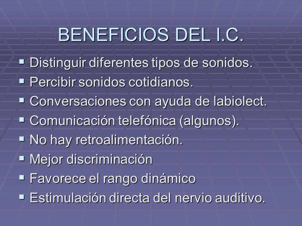 BENEFICIOS DEL I.C.Distinguir diferentes tipos de sonidos.