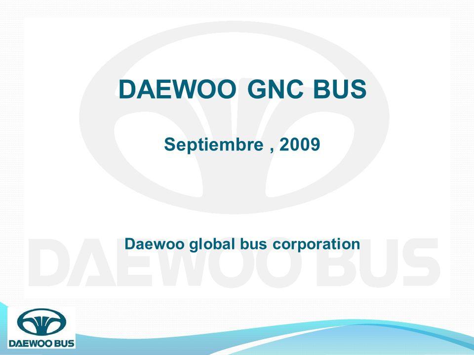 DAEWOO GNC BUS Septiembre, 2009 Daewoo global bus corporation