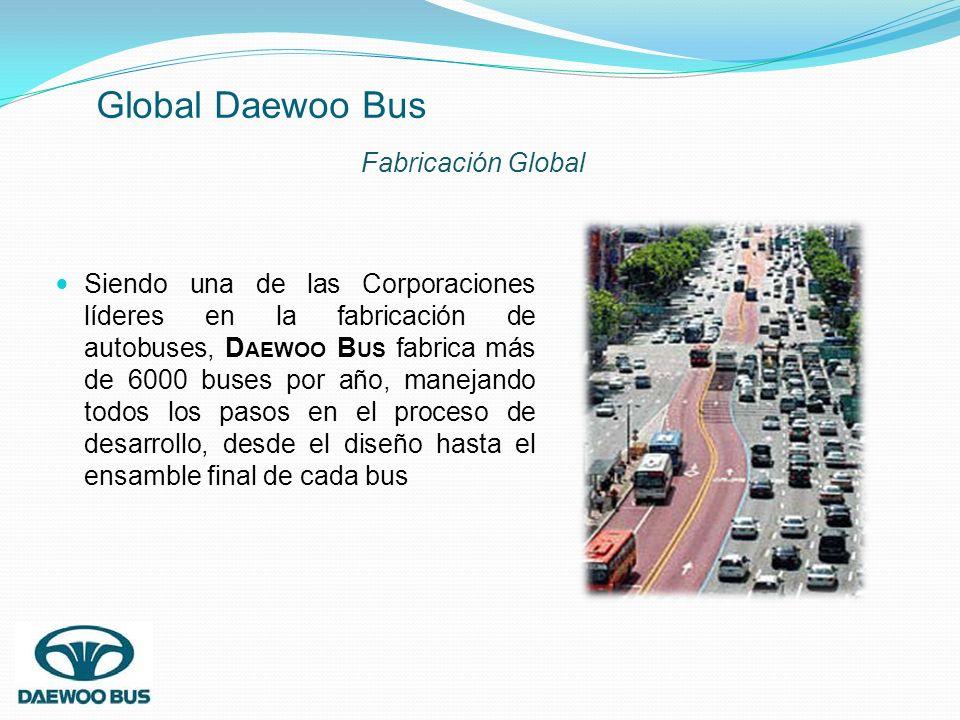 Siendo una de las Corporaciones líderes en la fabricación de autobuses, D AEWOO B US fabrica más de 6000 buses por año, manejando todos los pasos en e