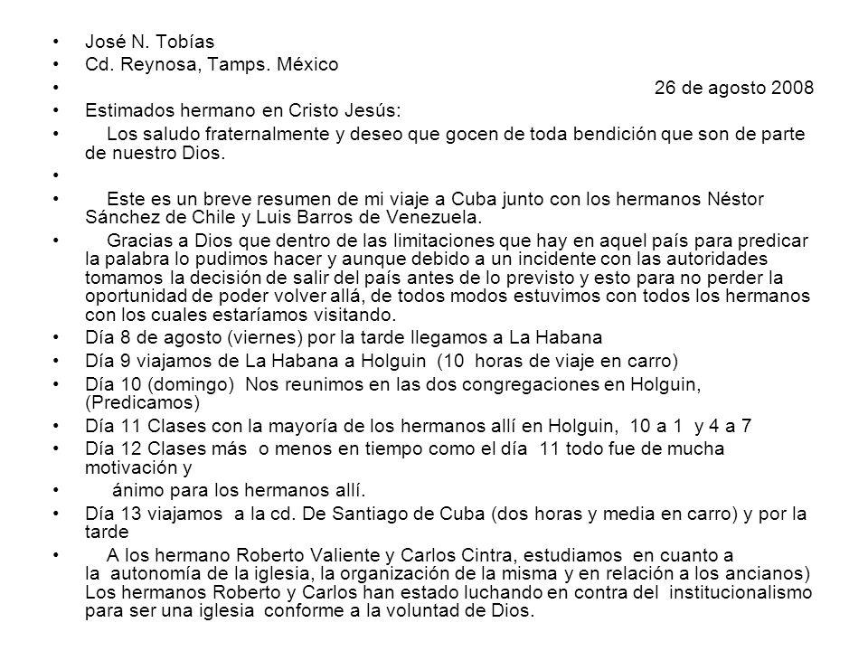 José N. Tobías Cd. Reynosa, Tamps. México 26 de agosto 2008 Estimados hermano en Cristo Jesús: Los saludo fraternalmente y deseo que gocen de toda ben