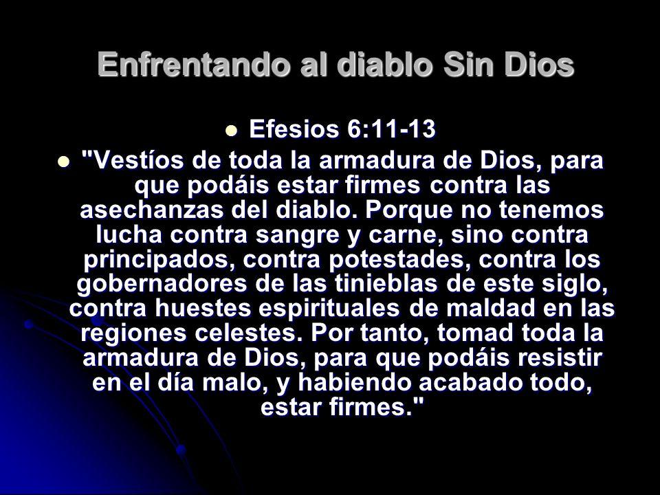 Enfrentando al diablo Sin Dios Enfrentando al diablo Sin Dios Efesios 6:11-13 Efesios 6:11-13