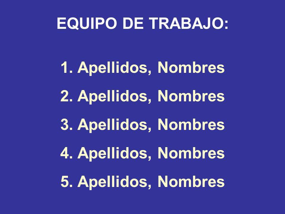EQUIPO DE TRABAJO: 1. Apellidos, Nombres 2. Apellidos, Nombres 3. Apellidos, Nombres 4. Apellidos, Nombres 5. Apellidos, Nombres