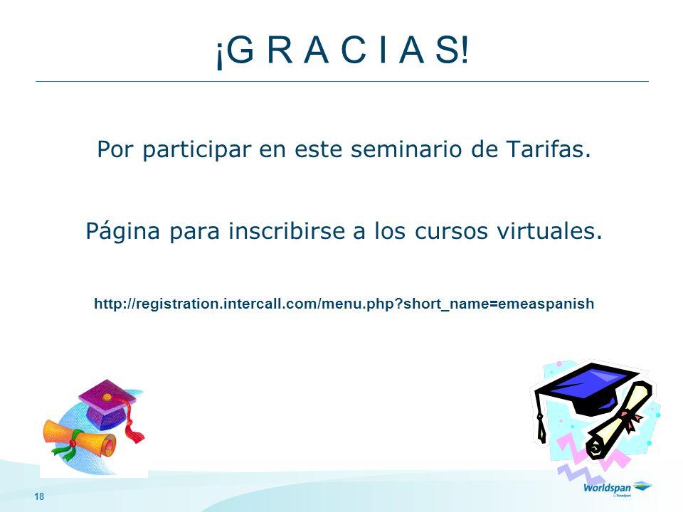 18 ¡G R A C I A S! Por participar en este seminario de Tarifas. Página para inscribirse a los cursos virtuales. http://registration.intercall.com/menu