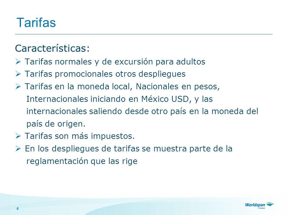 4 Tarifas Características: Tarifas normales y de excursión para adultos Tarifas promocionales otros despliegues Tarifas en la moneda local, Nacionales