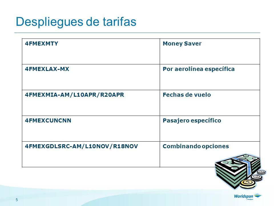 5 Despliegues de tarifas 4FMEXMTYMoney Saver 4FMEXLAX-MXPor aerolínea específica 4FMEXMIA-AM/L10APR/R20APRFechas de vuelo 4FMEXCUNCNNPasajero específico 4FMEXGDLSRC-AM/L10NOV/R18NOVCombinando opciones