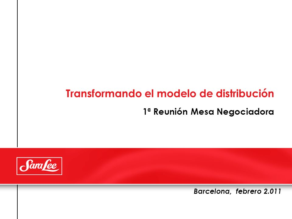 Transformando el modelo de distribución 1ª Reunión Mesa Negociadora Barcelona, febrero 2.011