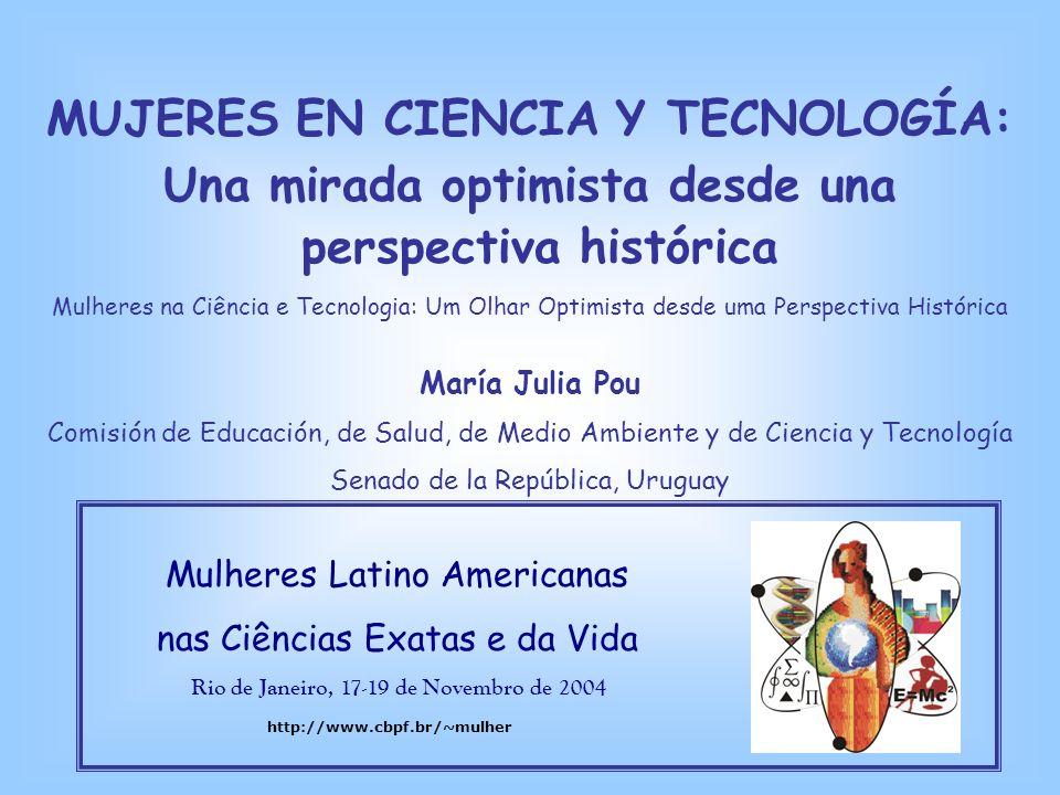 MUJERES EN CIENCIA Y TECNOLOGÍA: Una mirada optimista desde una perspectiva histórica Mulheres na Ciência e Tecnologia: Um Olhar Optimista desde uma P