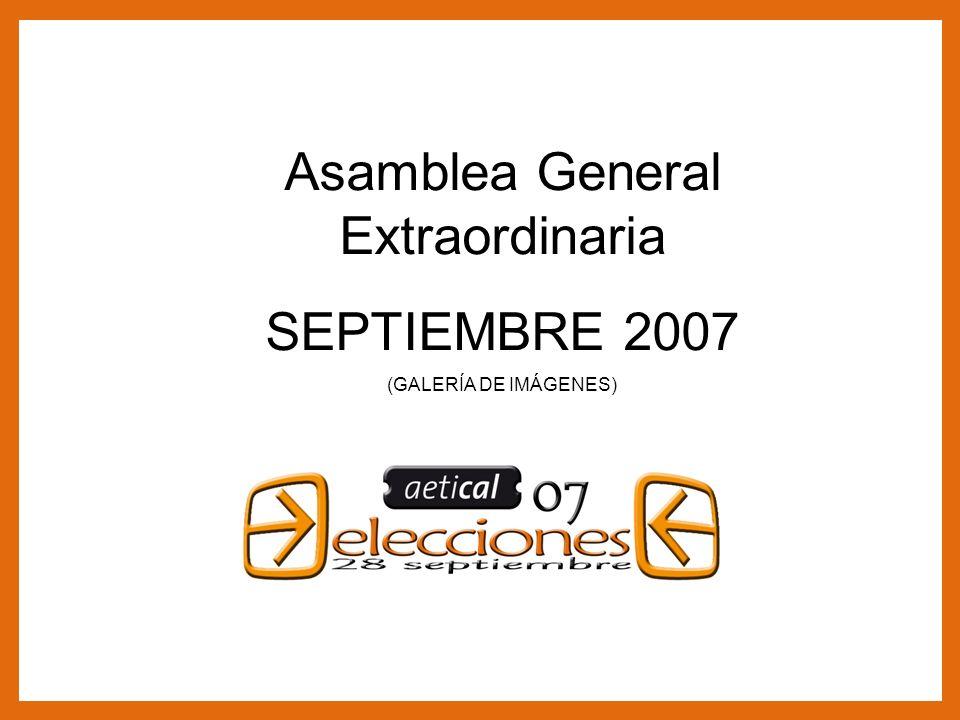 1 Asamblea General Extraordinaria SEPTIEMBRE 2007 Asamblea General Extraordinaria SEPTIEMBRE 2007 (GALERÍA DE IMÁGENES)