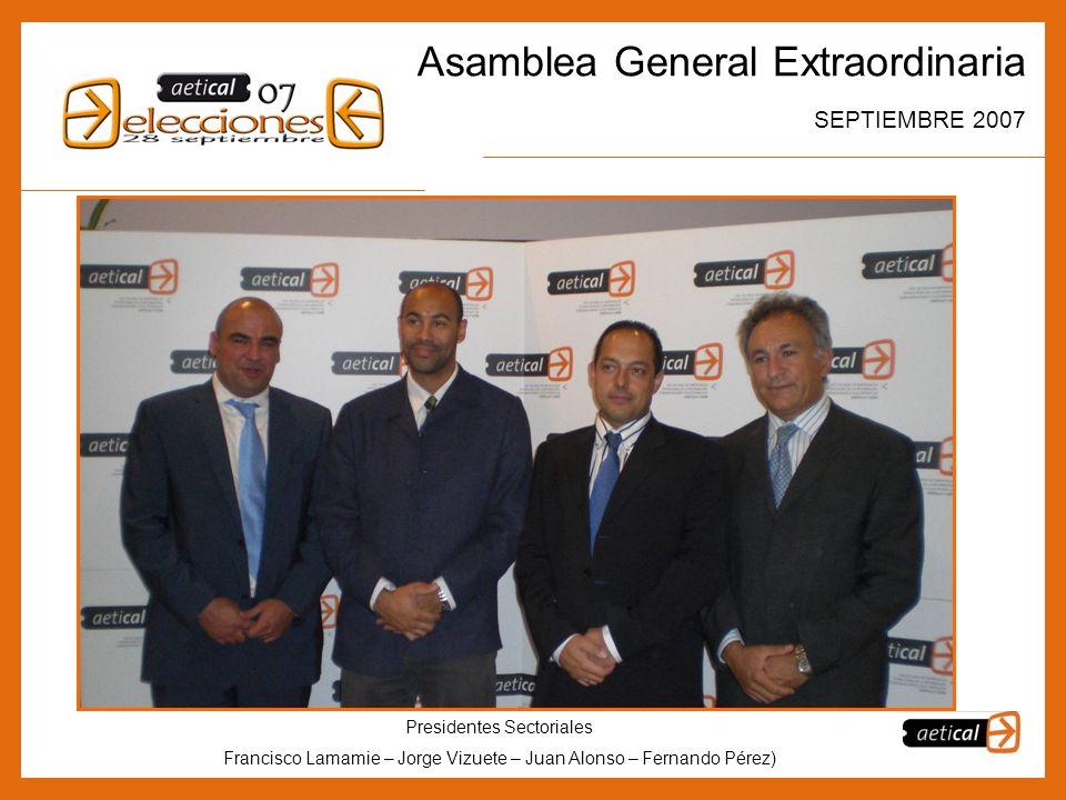 10 Asamblea General Extraordinaria SEPTIEMBRE 2007 Presidentes Sectoriales Francisco Lamamie – Jorge Vizuete – Juan Alonso – Fernando Pérez)