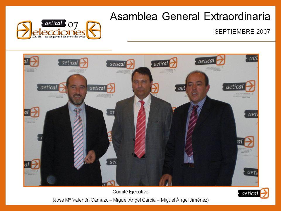 9 Asamblea General Extraordinaria SEPTIEMBRE 2007 Comité Ejecutivo (José Mª Valentín Gamazo – Miguel Ángel García – Miguel Ángel Jiménez)
