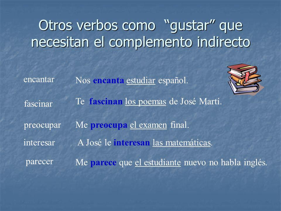Otros verbos como gustar que necesitan el complemento indirecto encantar Nos encanta estudiar español. fascinar Te fascinan los poemas de José Martí.