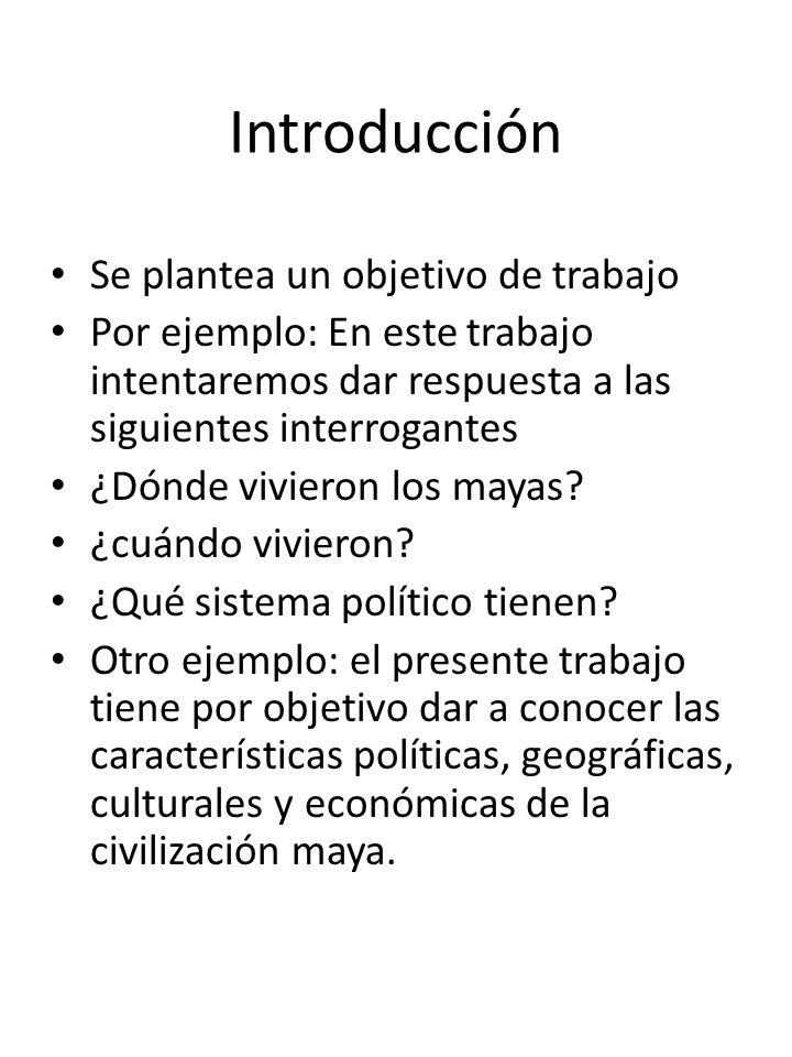 Introducción Se plantea un objetivo de trabajo Por ejemplo: En este trabajo intentaremos dar respuesta a las siguientes interrogantes ¿Dónde vivieron