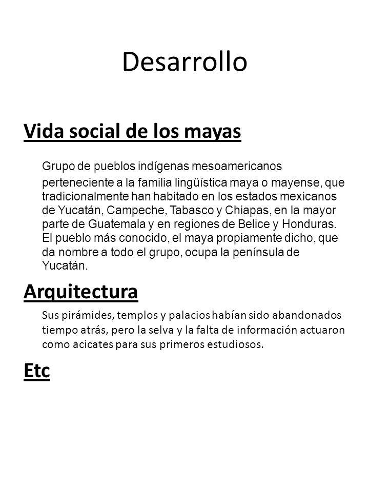 Desarrollo Vida social de los mayas Grupo de pueblos indígenas mesoamericanos perteneciente a la familia lingüística maya o mayense, que tradicionalme