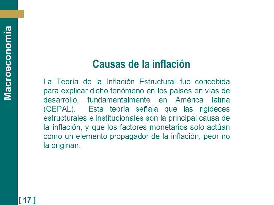 [ 17 ] Macroeconomía Causas de la inflación La Teoría de la Inflación Estructural fue concebida para explicar dicho fenómeno en los países en vías de