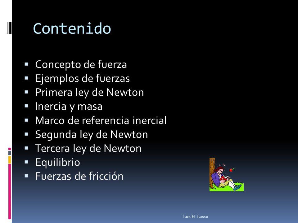 Contenido Concepto de fuerza Ejemplos de fuerzas Primera ley de Newton Inercia y masa Marco de referencia inercial Segunda ley de Newton Tercera ley d