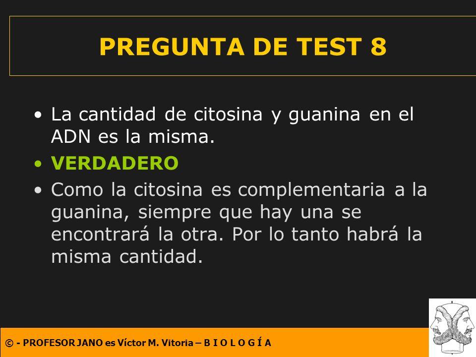 © - PROFESOR JANO es Víctor M. Vitoria – B I O L O G Í A PREGUNTA DE TEST 8 La cantidad de citosina y guanina en el ADN es la misma. VERDADERO Como la
