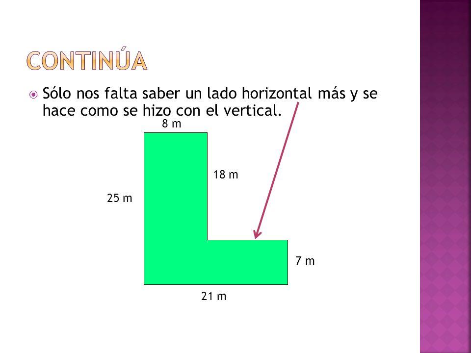 Sólo nos falta saber un lado horizontal más y se hace como se hizo con el vertical. 8 m 21 m 25 m 7 m 18 m