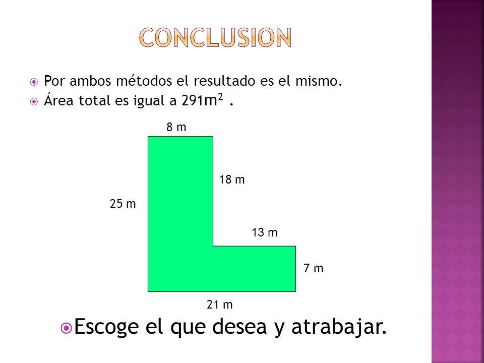 Por ambos métodos el resultado es el mismo. Área total es igual a 291 m 2. 8 m 21 m 25 m 7 m 18 m 13 m Escoge el que desea y atrabajar.