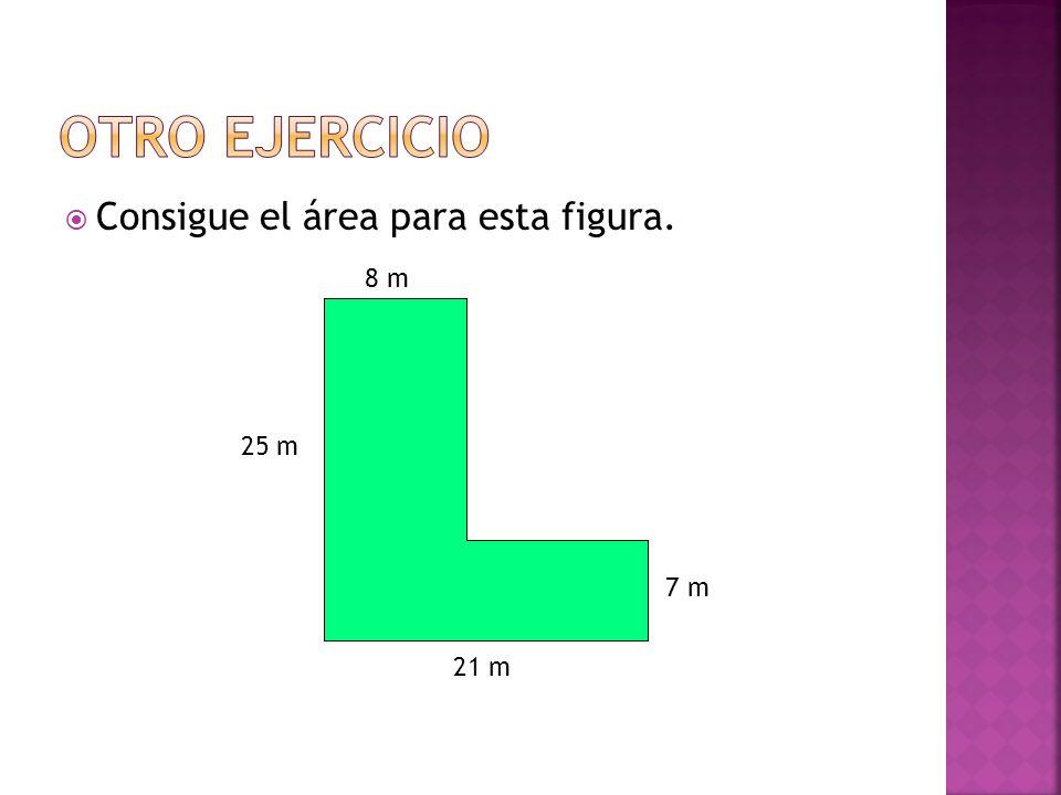 Consigue el área para esta figura. 8 m 21 m 25 m 7 m
