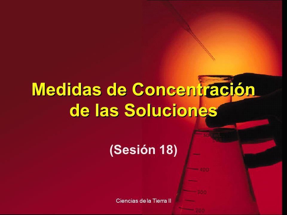 Ciencias de la Tierra II Medidas de Concentración de las Soluciones (Sesión 18)