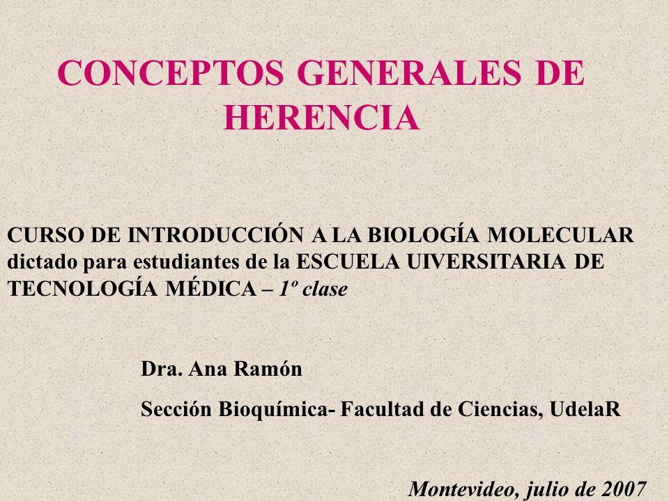CONCEPTOS GENERALES DE HERENCIA CURSO DE INTRODUCCIÓN A LA BIOLOGÍA MOLECULAR dictado para estudiantes de la ESCUELA UIVERSITARIA DE TECNOLOGÍA MÉDICA