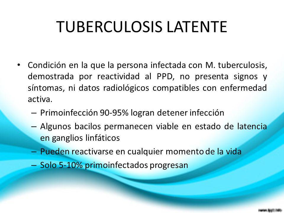 Condición en la que la persona infectada con M. tuberculosis, demostrada por reactividad al PPD, no presenta signos y síntomas, ni datos radiológicos