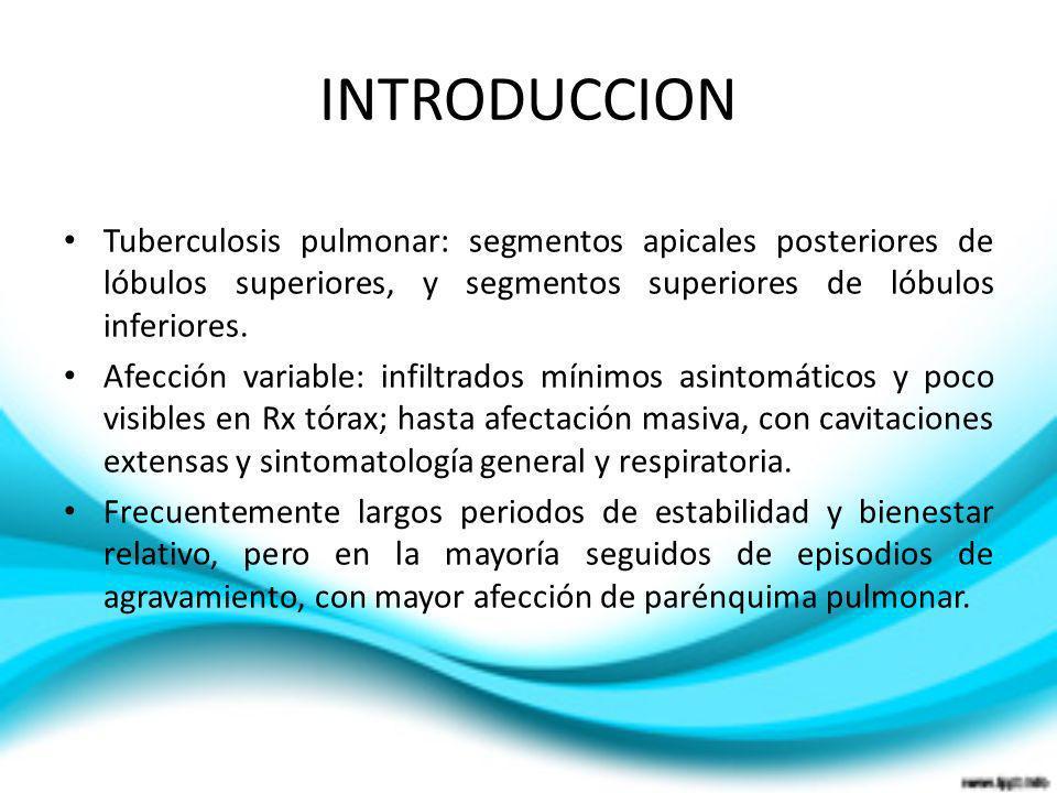INTRODUCCION Tuberculosis pulmonar: segmentos apicales posteriores de lóbulos superiores, y segmentos superiores de lóbulos inferiores. Afección varia