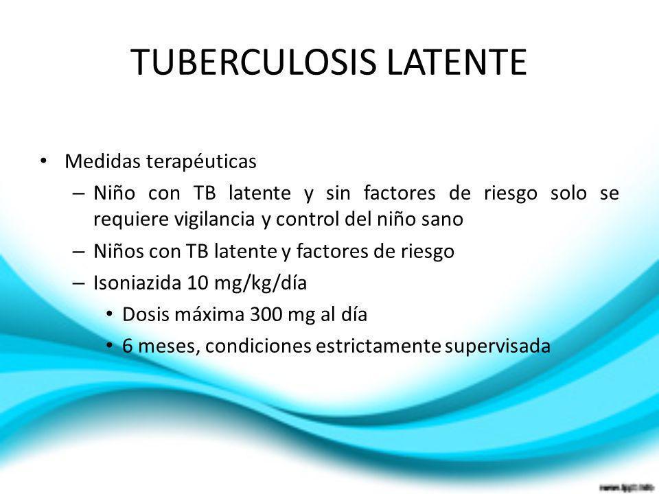 TUBERCULOSIS LATENTE Medidas terapéuticas – Niño con TB latente y sin factores de riesgo solo se requiere vigilancia y control del niño sano – Niños c
