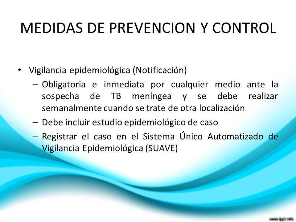MEDIDAS DE PREVENCION Y CONTROL Vigilancia epidemiológica (Notificación) – Obligatoria e inmediata por cualquier medio ante la sospecha de TB meníngea