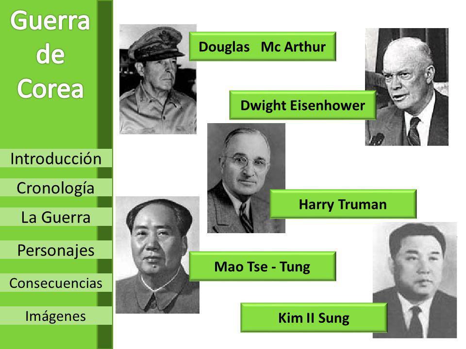 Introducción Cronología La Guerra Personajes Consecuencias Imágenes Douglas Mc Arthur Mao Tse - Tung Kim II Sung Harry Truman Dwight Eisenhower