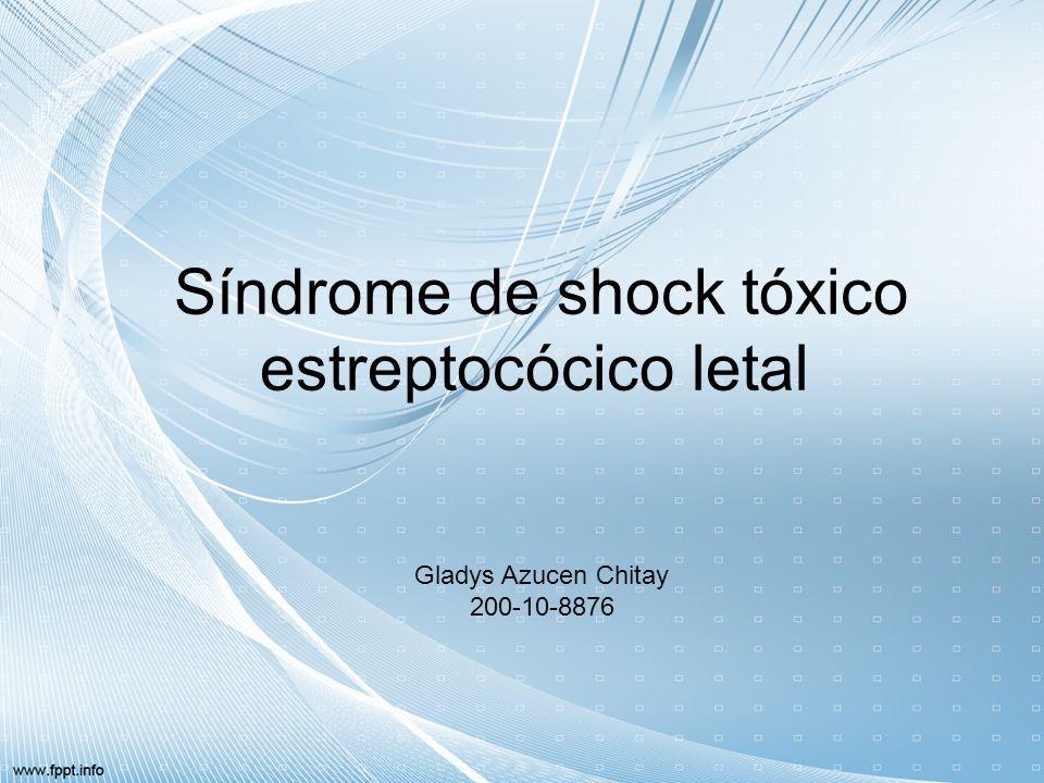 Síndrome de shock tóxico estreptocócico letal Gladys Azucen Chitay 200-10-8876