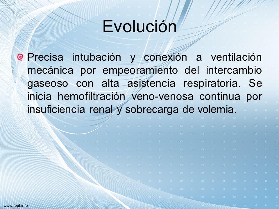 Evolución Precisa intubación y conexión a ventilación mecánica por empeoramiento del intercambio gaseoso con alta asistencia respiratoria. Se inicia h