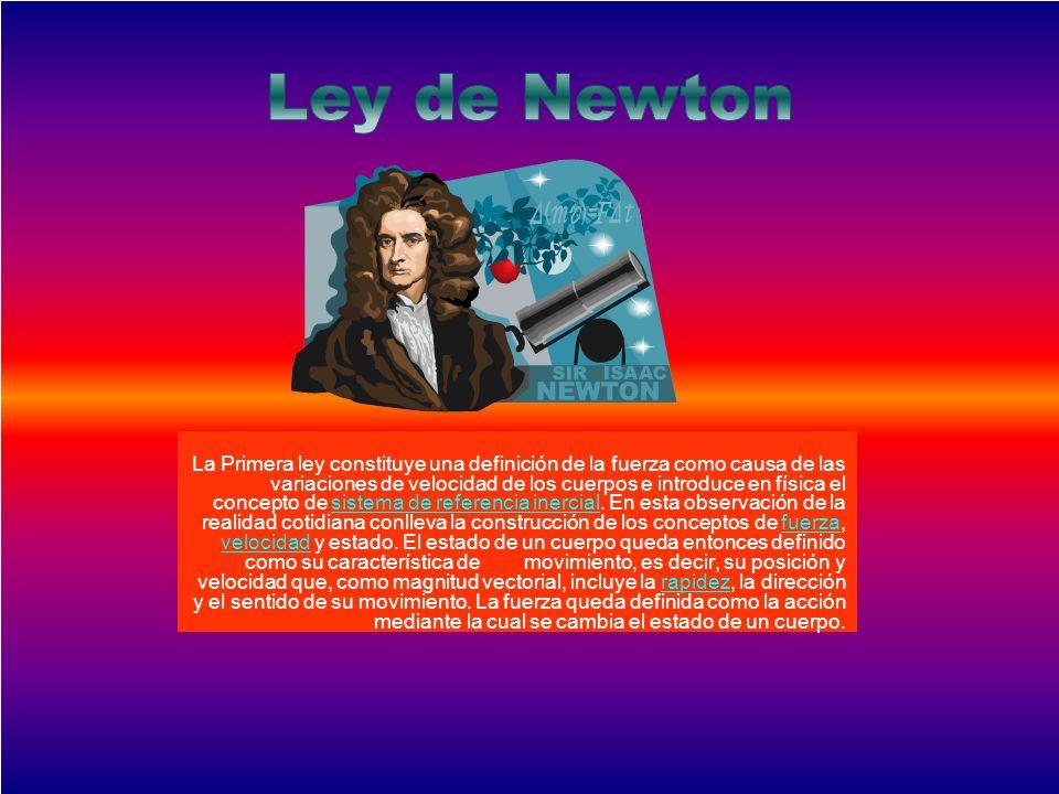 La Primera ley constituye una definición de la fuerza como causa de las variaciones de velocidad de los cuerpos e introduce en física el concepto de s