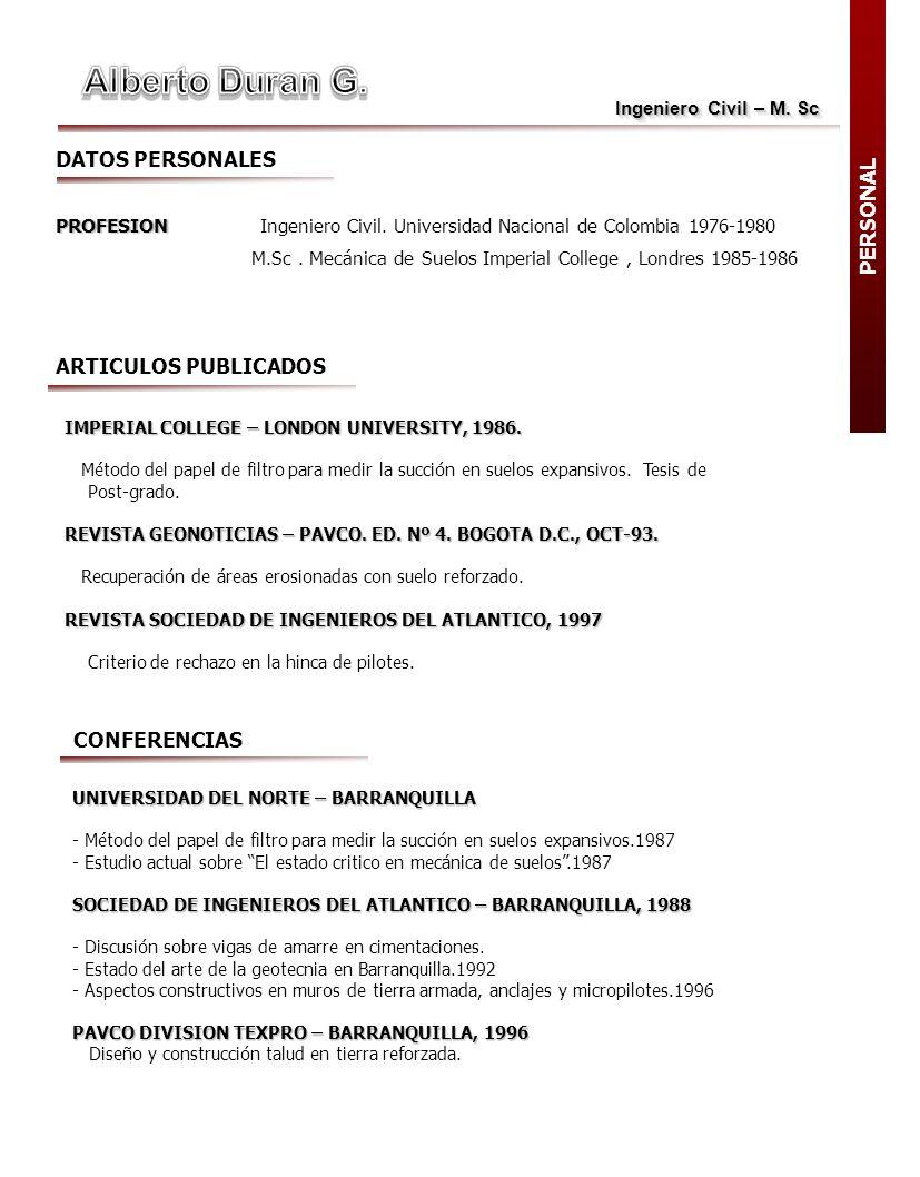 Ingeniero Civil – M. Sc DATOS PERSONALES PROFESION PROFESION Ingeniero Civil. Universidad Nacional de Colombia 1976-1980 M.Sc. Mecánica de Suelos Impe