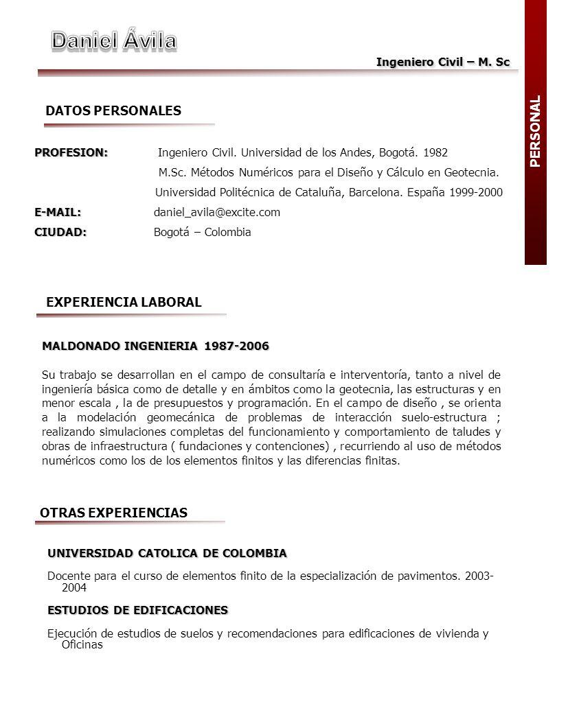 Ingeniero Civil – M. Sc DATOS PERSONALES PROFESION: PROFESION: Ingeniero Civil. Universidad de los Andes, Bogotá. 1982 M.Sc. Métodos Numéricos para el
